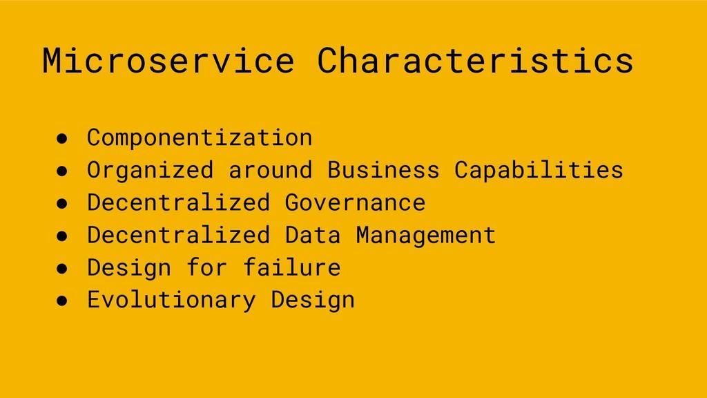 Microservice Characteristics ● Componentization...