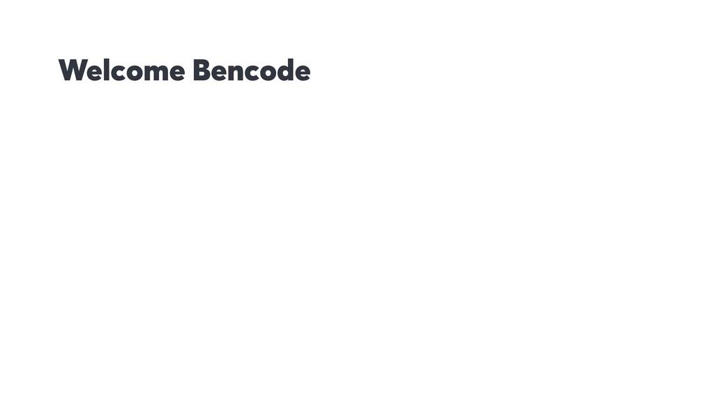 Welcome Bencode