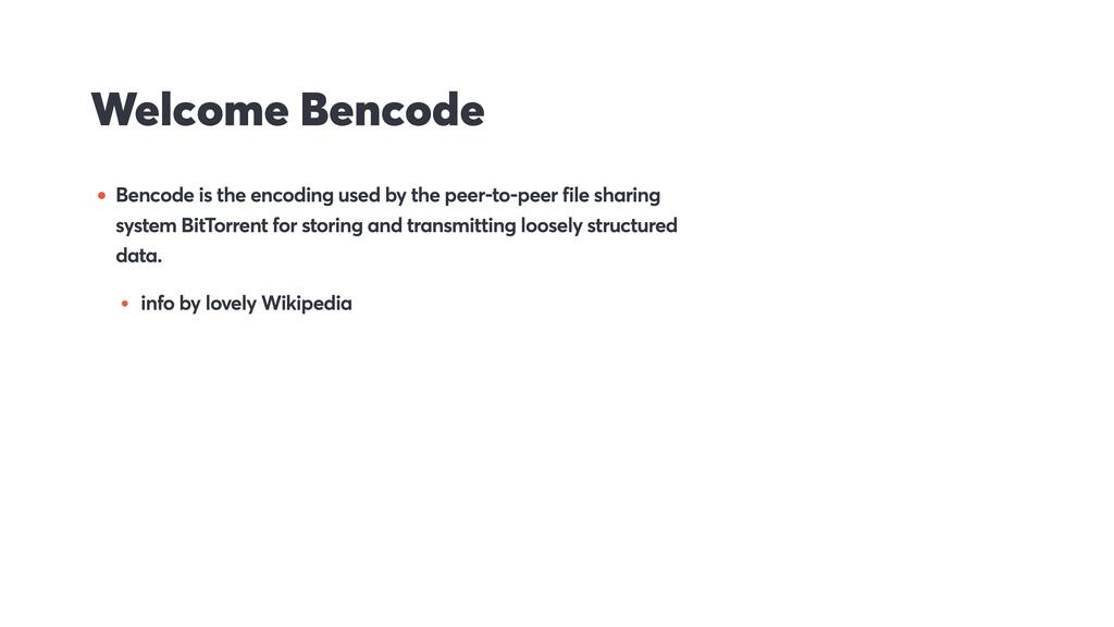 Welcome Bencode • Bencode is the encoding used ...