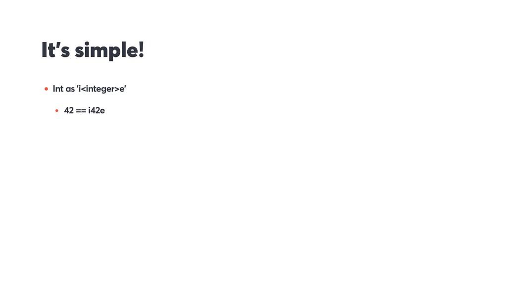 It's simple! • Int as 'i<integer>e' • 42 == i42e