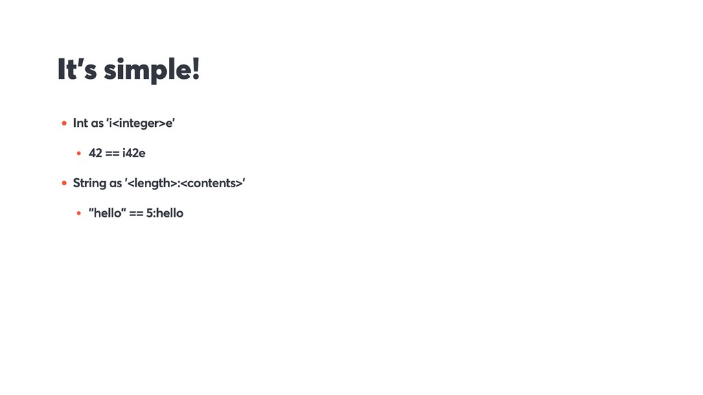 It's simple! • Int as 'i<integer>e' • 42 == i42...