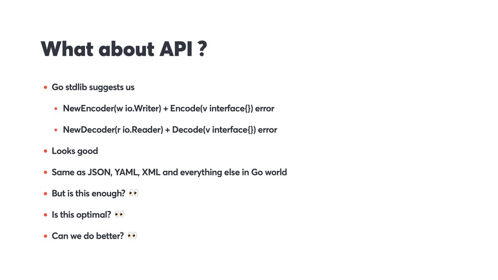 What about API ? • Go stdlib suggests us • NewE...