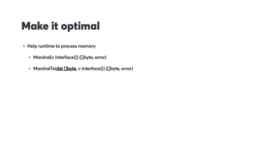 Make it optimal • Help runtime to process memor...
