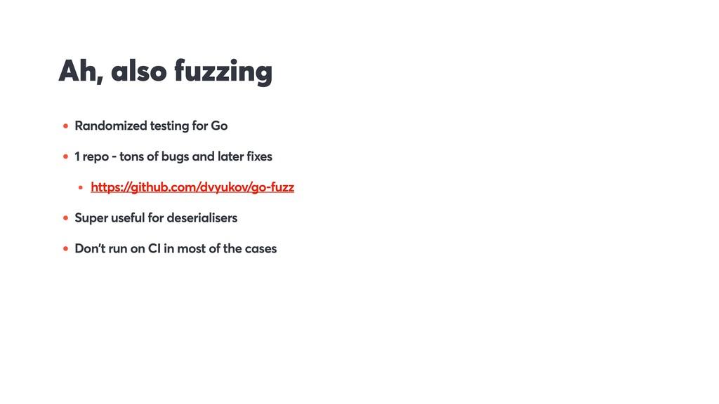 Ah, also fuzzing • Randomized testing for Go • ...