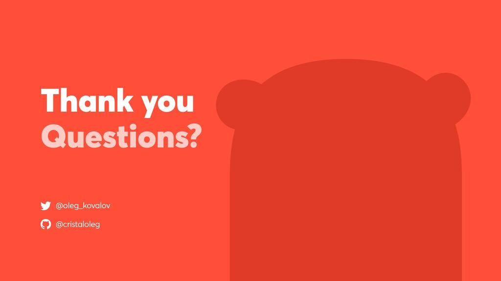 Thank you Questions? @oleg_kovalov @cristaloleg
