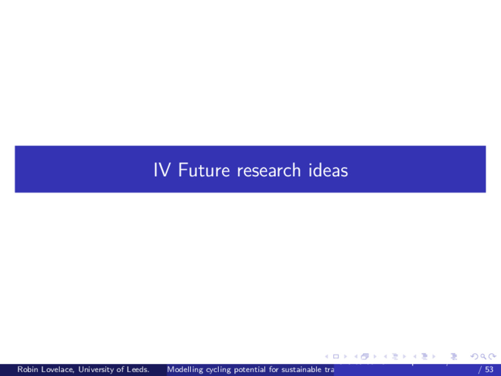 IV Future research ideas Robin Lovelace, Univer...