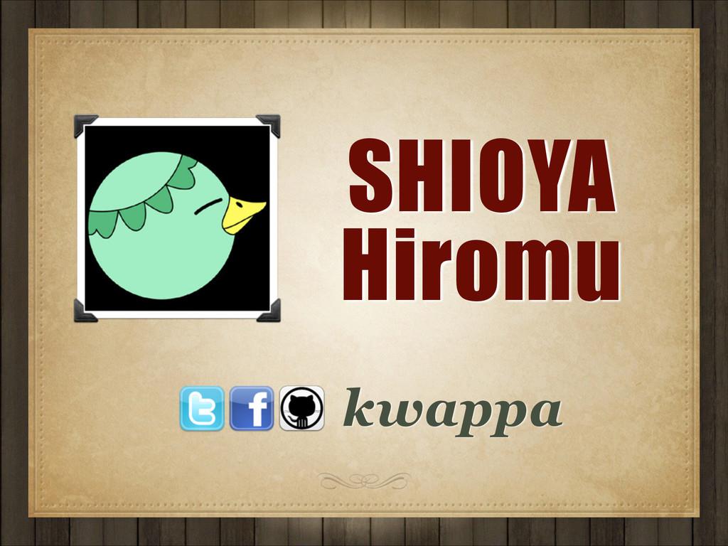 kwappa SHIOYA Hiromu