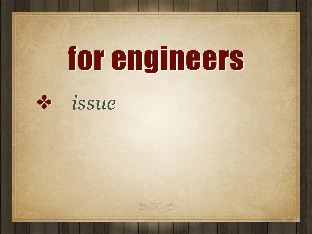 for engineers ✤ issue