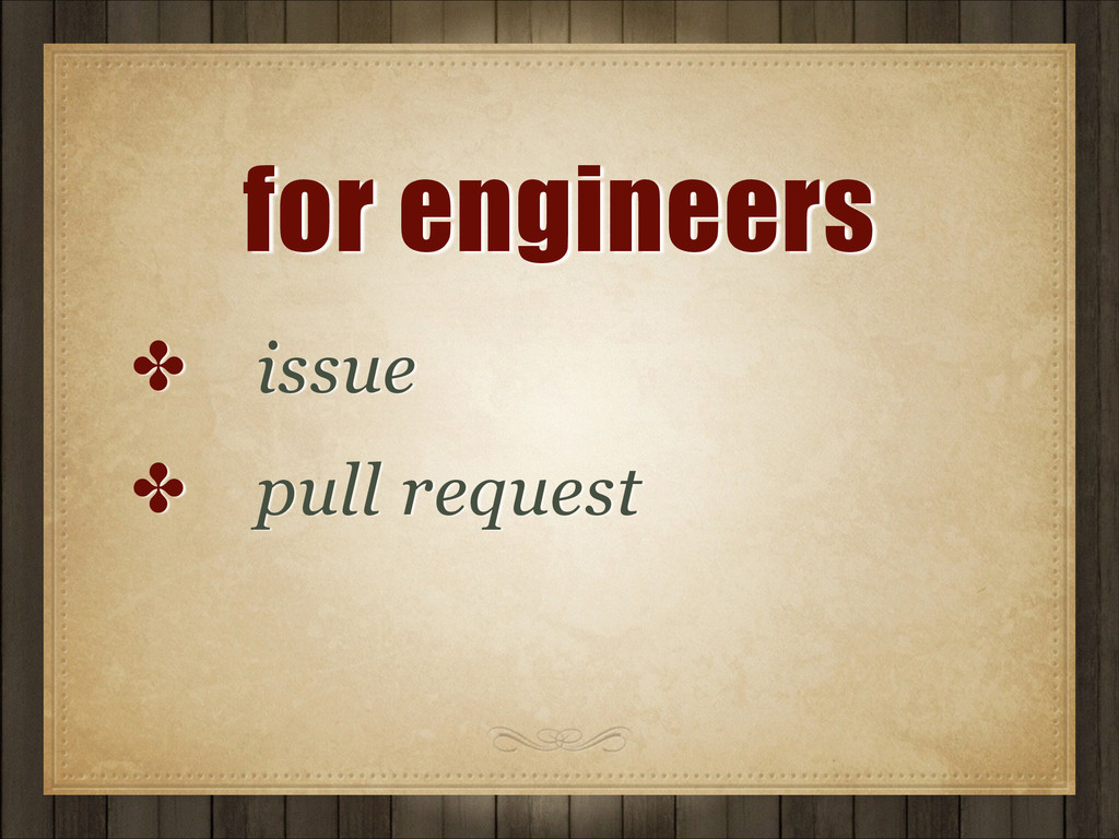 for engineers ✤ issue ✤ pull request