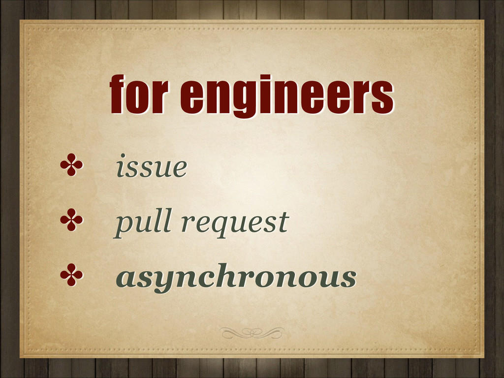for engineers ✤ issue ✤ pull request ✤ asynchro...