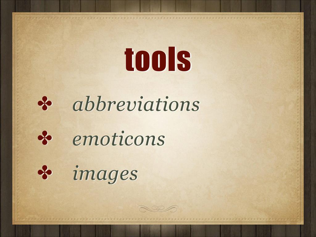 tools ✤ abbreviations ✤ emoticons ✤ images