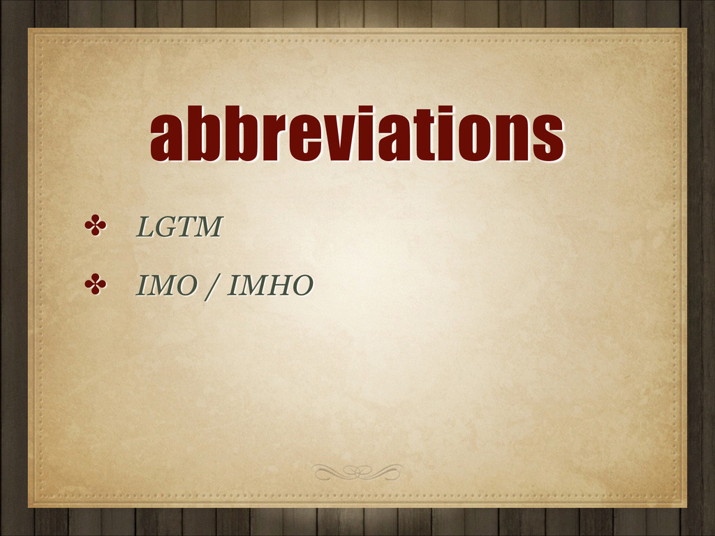 abbreviations ✤ LGTM ✤ IMO / IMHO