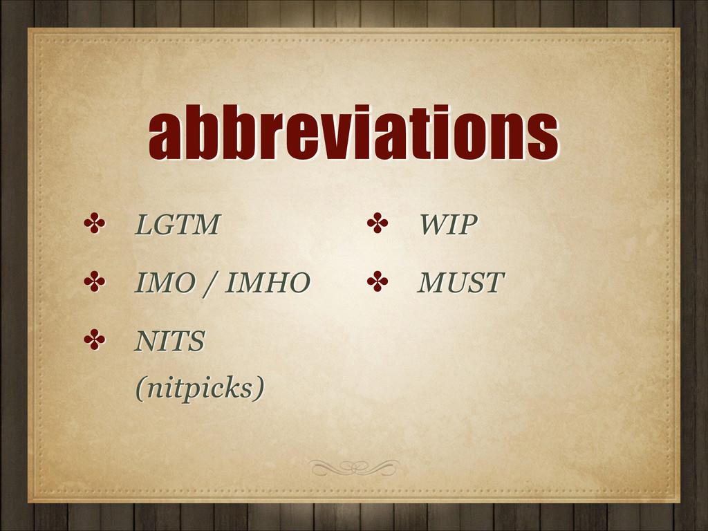 abbreviations ✤ LGTM ✤ IMO / IMHO ✤ NITS (nitp...