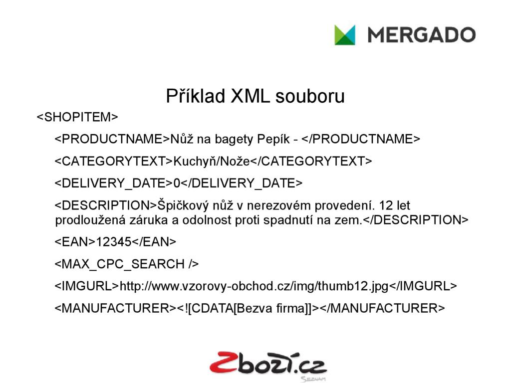 Příklad XML souboru <SHOPITEM> <PRODUCTNAME>Nůž...