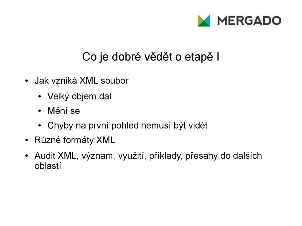 Co je dobré vědět o etapě I ● Jak vzniká XML so...