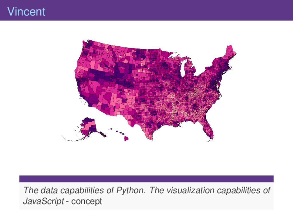 Vincent The data capabilities of Python. The vi...