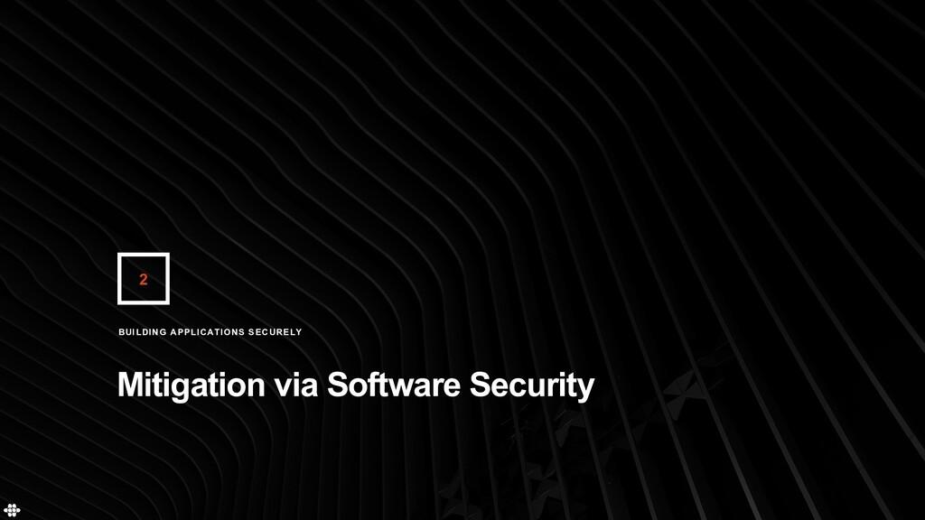 2 Mitigation via Software Security BUILDING APP...