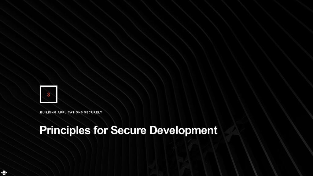 3 Principles for Secure Development BUILDING AP...
