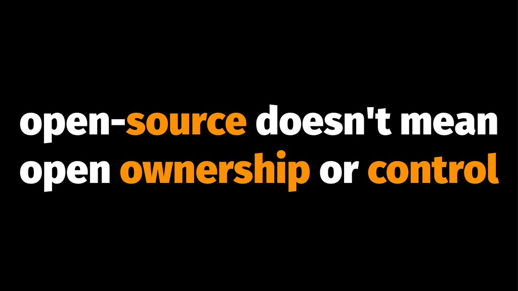 open-source doesn't mean open ownership or cont...