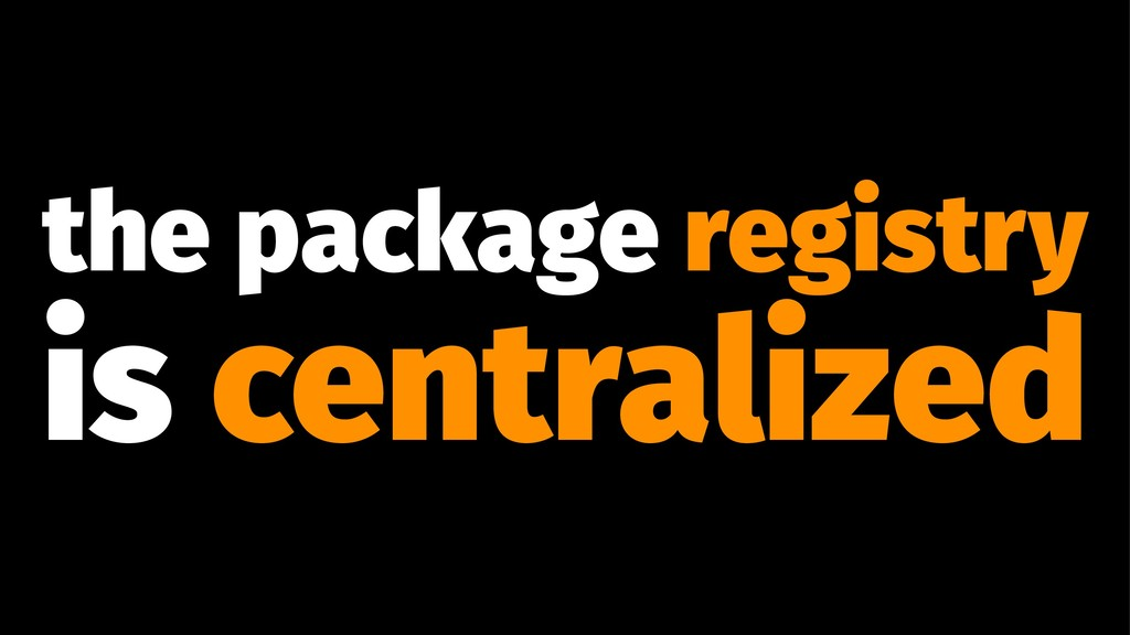 the package registry is centralized