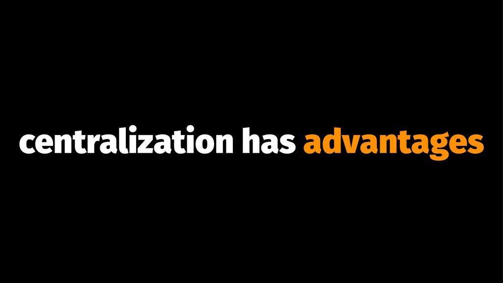 centralization has advantages