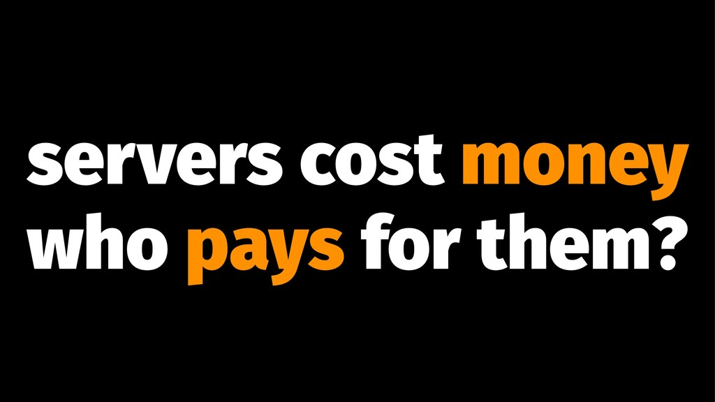 servers cost money who pays for them?
