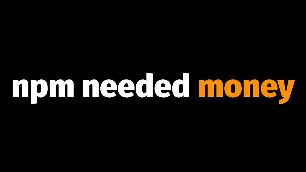 npm needed money