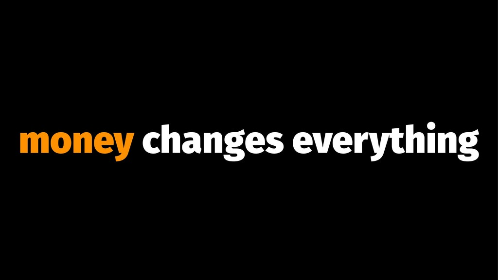 money changes everything