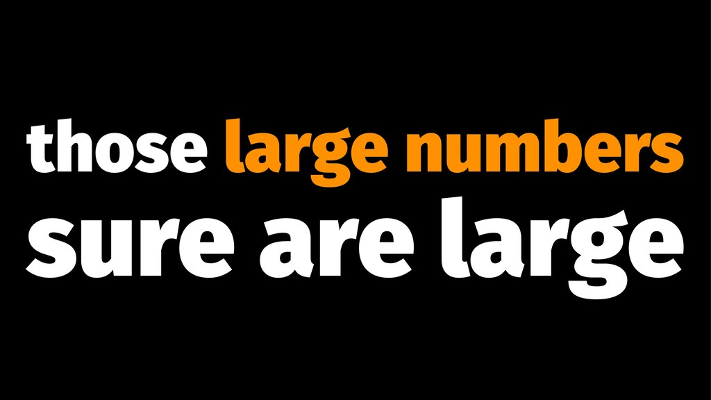 those large numbers sure are large