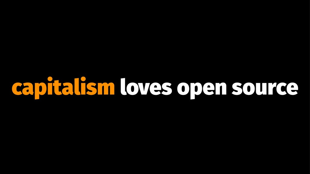 capitalism loves open source