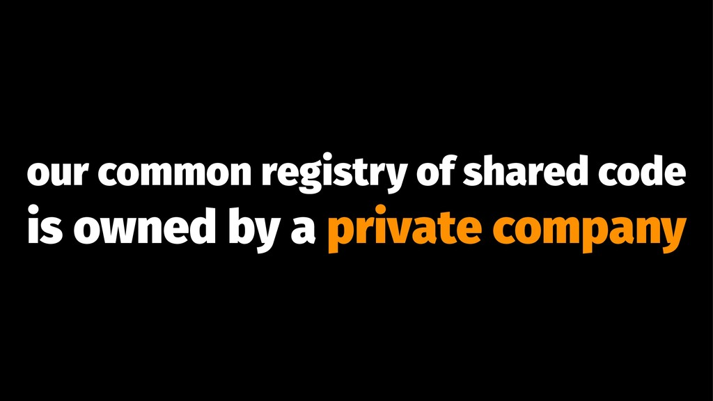 our common registry of shared code is owned by ...