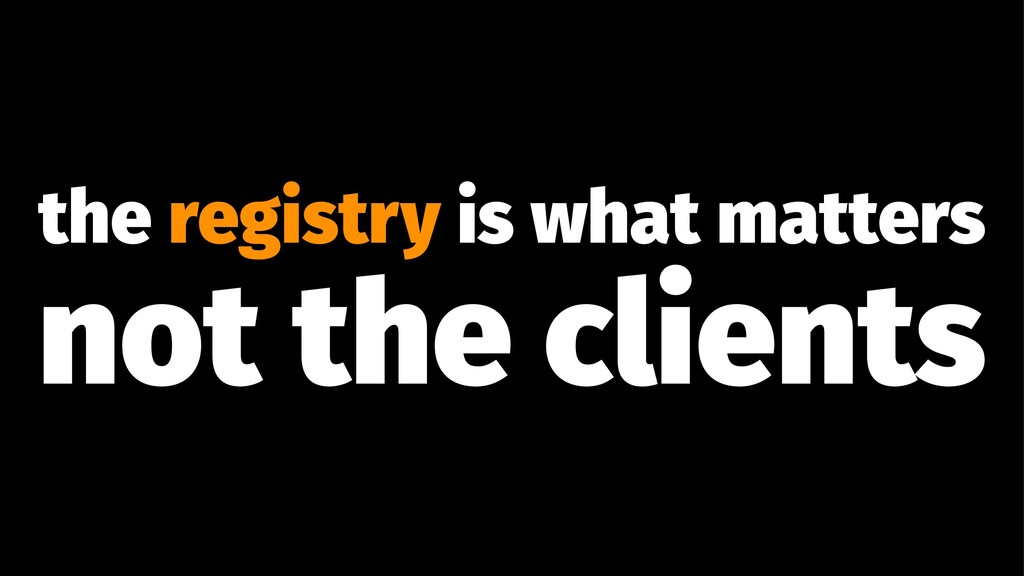 the registry is what matters not the clients