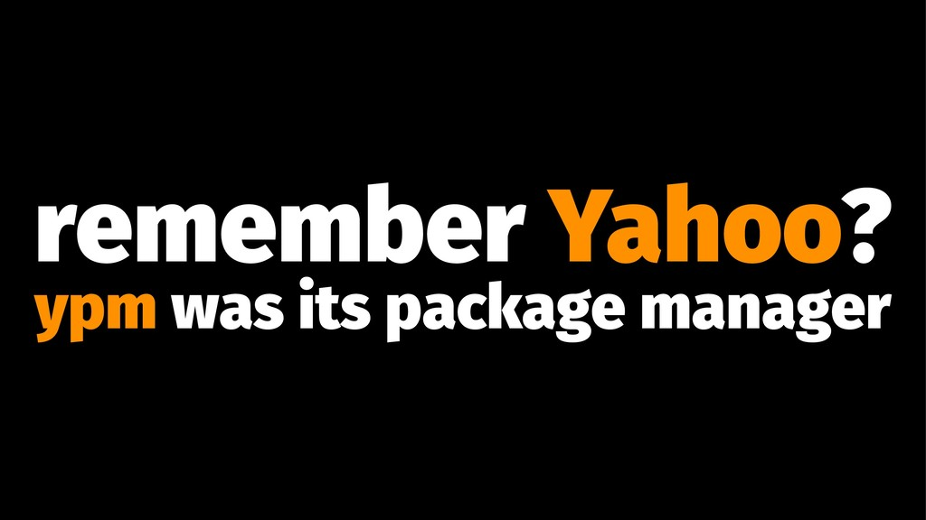 remember Yahoo? ypm was its package manager