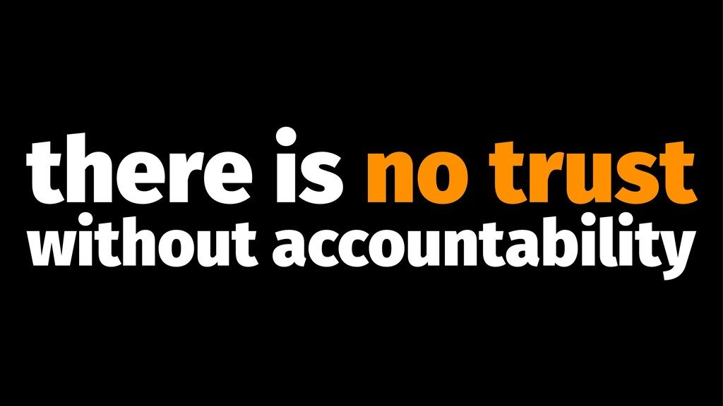 there is no trust without accountability