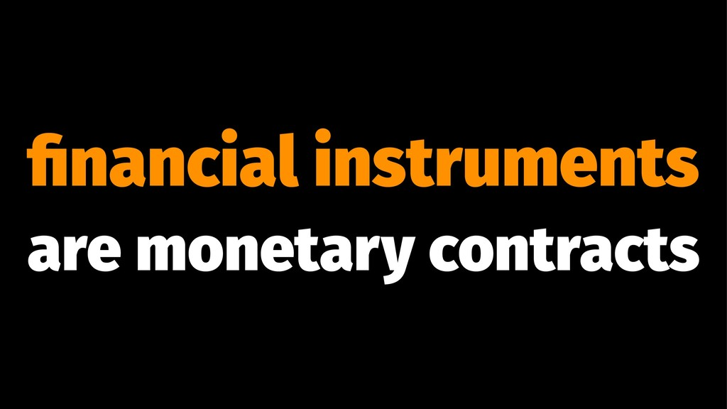 financial instruments are monetary contracts