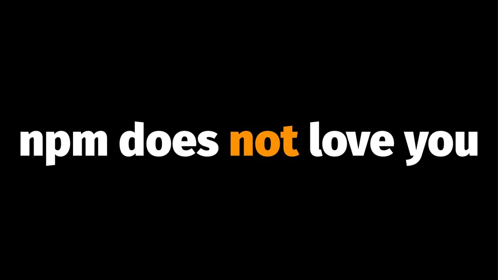 npm does not love you