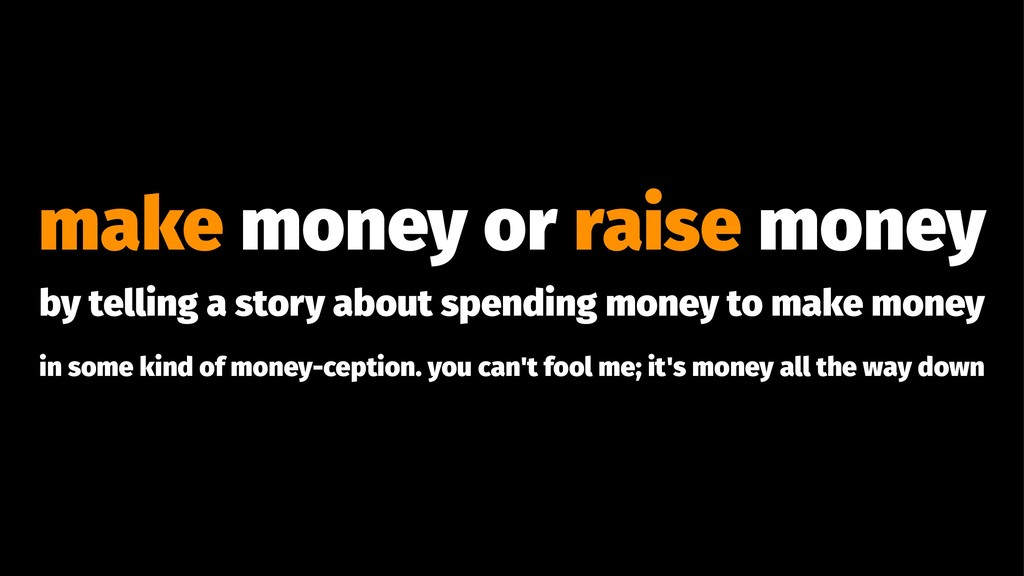 make money or raise money by telling a story ab...