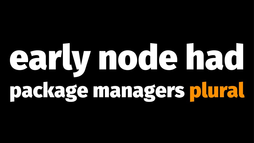 early node had package managers plural