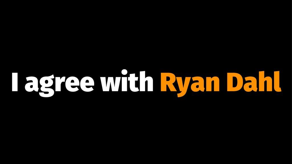 I agree with Ryan Dahl