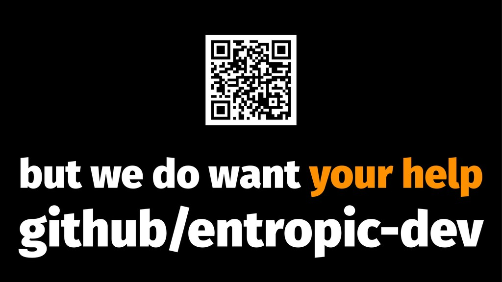 but we do want your help github/entropic-dev