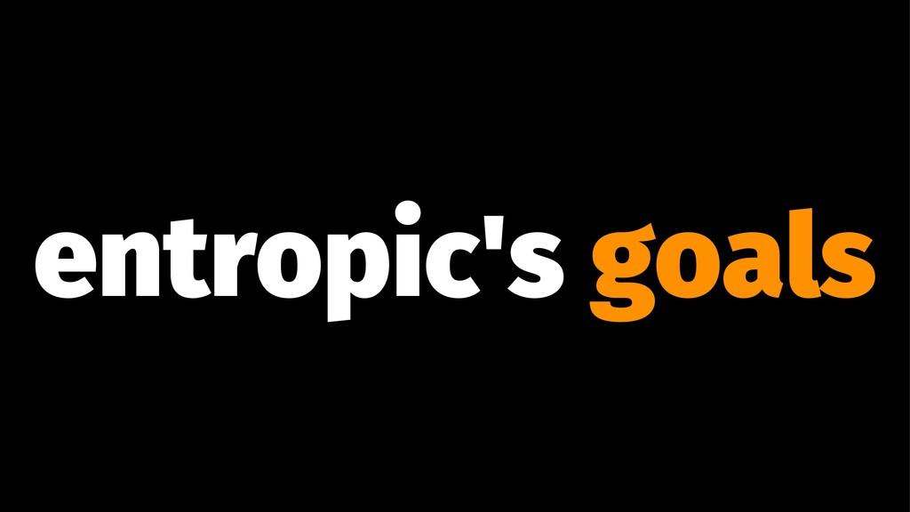 entropic's goals