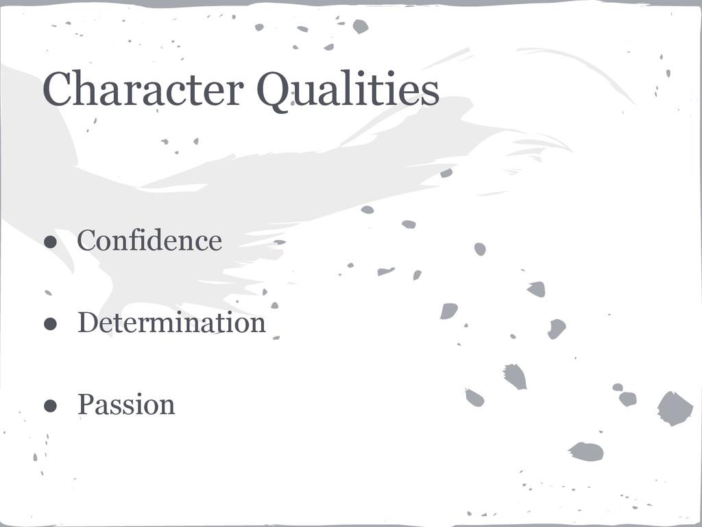 Character Qualities ● Confidence ● Determinatio...
