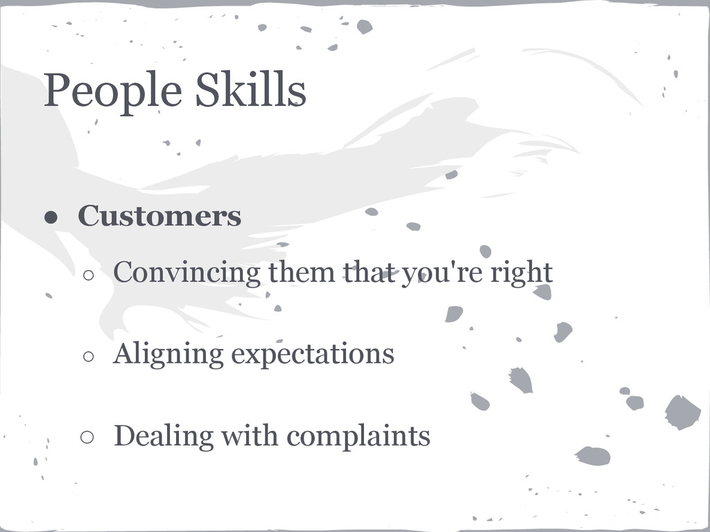 People Skills ● Customers ○ Convincing them tha...