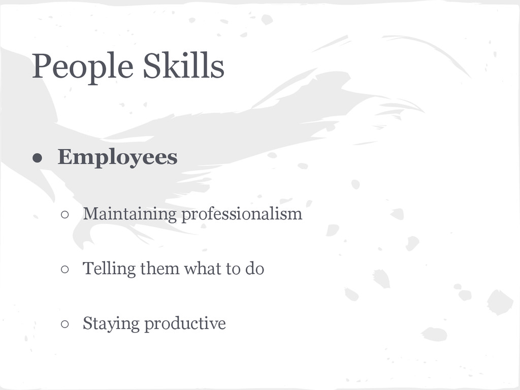 People Skills ● Employees ○ Maintaining profess...