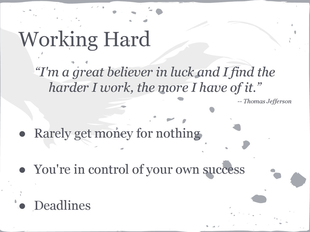"Working Hard ""I'm a great believer in luck and ..."