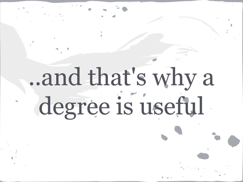 ..and that's why a degree is useful