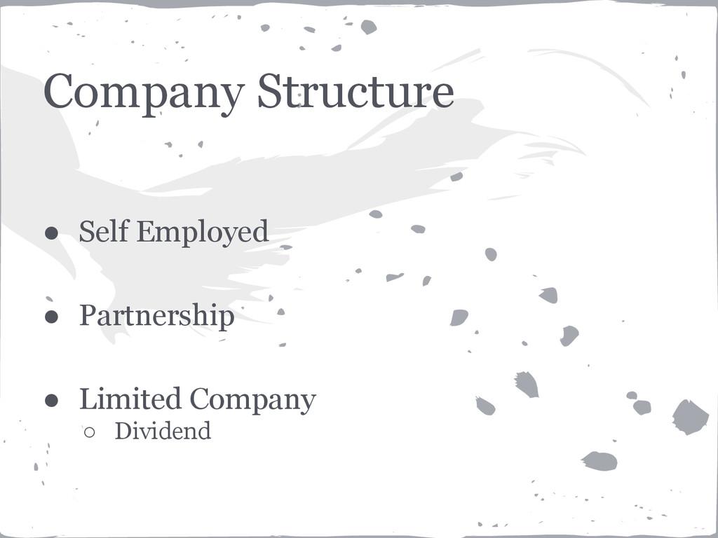 Company Structure ● Self Employed ● Partnership...