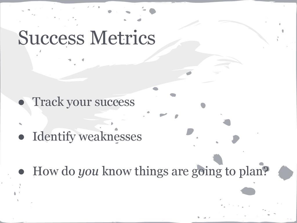 Success Metrics ● Track your success ● Identify...