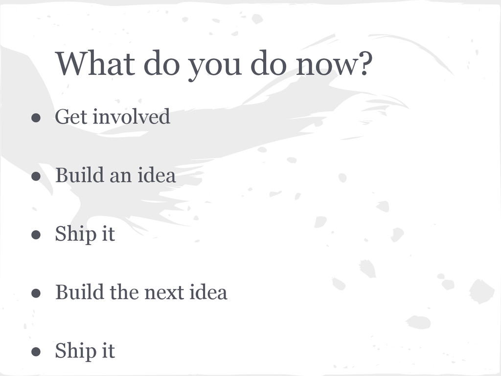 What do you do now? ● Get involved ● Build an i...