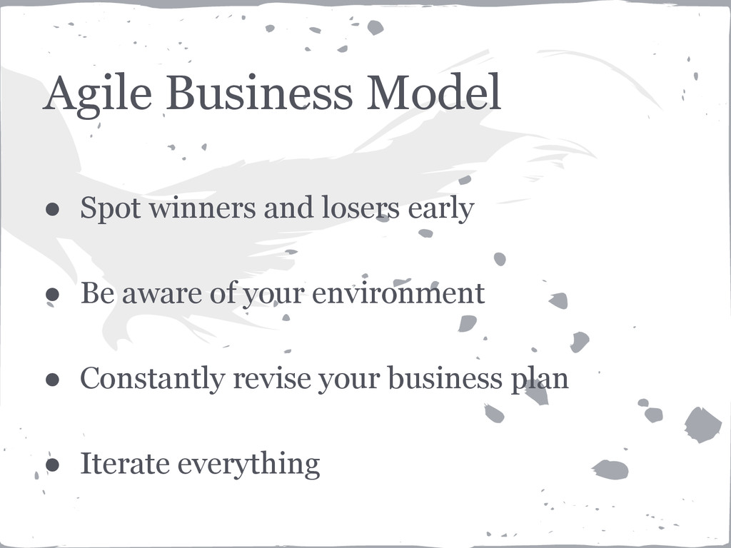 Agile Business Model ● Spot winners and losers ...